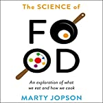 The Science of Food: An Exploration of What We Eat and How We Cook | Marty Jopson