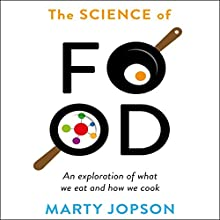The Science of Food: An Exploration of What We Eat and How We Cook Audiobook by Marty Jopson Narrated by Marty Jopson