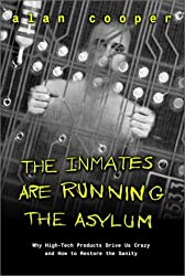The Inmates Are Running the Asylum by Alan Cooper (1999-03-23)