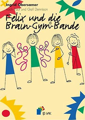Felix und die Brain-Gym-Bande (Lernen durch Bewegung)