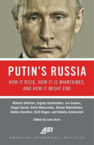 Putin's Russia: How It Rose, How It Is Maintained, and How It Might End by [Dmitriev, Mikhail, Gontmakher, Evgeny, Gudkov, Lev, Guriev, Sergei, Makarenko, Boris, Malashenko, Alexey, Oreshkin, Dmitry, Rogov, Kirill, Zubarevich, Natalia]