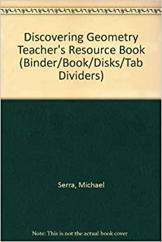 Book Discovering Geometry Teacher's Resource Book (Binder/Book/Disks/Tab Dividers) by Serra, Michael (1990)