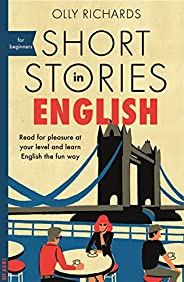 Short Stories in English for Beginners: Read for pleasure at your level, expand your vocabulary and learn Engl
