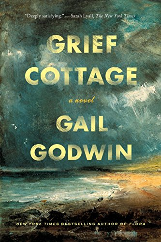 Grief Cottage A Novel Kindle Edition By Gail Godwin Literature