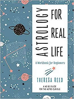 Astrology for Real Life: A Workbook for Beginners (A No B S  Guide