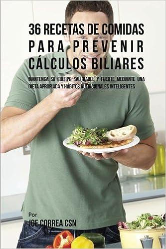 36 Recetas De Comidas Para Prevenir Cálculos Biliares: Mantenga Su Cuerpo Saludable Y Fuerte Mediante Una Dieta Apropiada y Hábitos Nutricionales ...