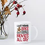 Christmas Coffee Mug - I Just Want to Bake Cookie and Watch Christmas Movies All Day