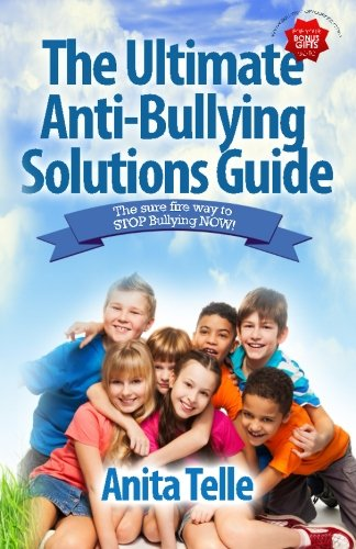 Download The Ultimate Anti-Bullying Solutions Guide: The Sure Fire Way To Stop Bullying Now! ebook