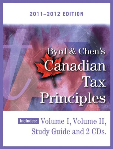 Byrd &Chen's Canadian Tax Principles, 2011 - 2012 Edition, Volume I &II with Companion Website
