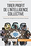 Tirer profit de l'intelligence collective: Pratiques de management et dynamiques d'équipe