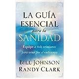 La guía esencial para la sanidad: Equipe a todo cristiano para orar por el enfermo (Spanish Edition)