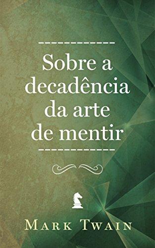Sobre a decadência da arte de mentir (Portuguese Edition)