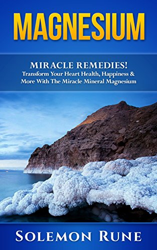 MAGNESIUM: Miracle Remedies! Transform Your Heart Health, Happiness & More With The Miracle Mineral Magnesium (Hypnosis, Chakras, Mudras, New Age, Wicca, Crystal Healing)