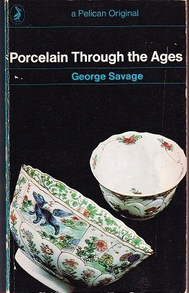 Porcelain Through the Ages (Book) written by George Savage