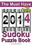 The Must Have 2014 Sudoku Puzzle Book: 365 Sudoku Puzzles. A puzzle a day to challenge you every day of the year. 5 difficulty levels. (The Must Have Sudoku Puzzle Book)