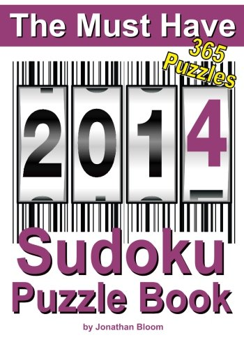 The Must Have 2014 Sudoku Puzzle Book: 365 Sudoku Puzzles. A puzzle a day to challenge you every day of the year. 5 difficulty levels. (The Must Have Sudoku Puzzle Book) -  Mr Jonathan Bloom, Paperback