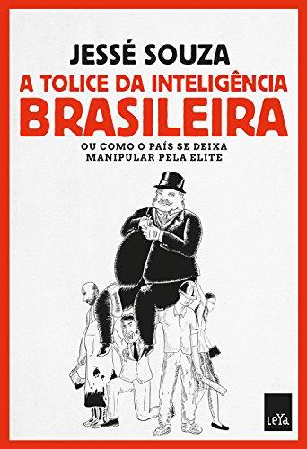 A tolice da inteligência brasileira: Ou como o país se deixa manipular pela elite