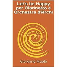 Let's be Happy per Clarinetto e Orchestra d'Archi (Italian Edition)