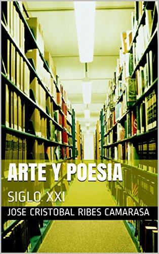 Descargar Libro Arte Y Poesia: Siglo Xxi Jose Cristobal Ribes Camarasa