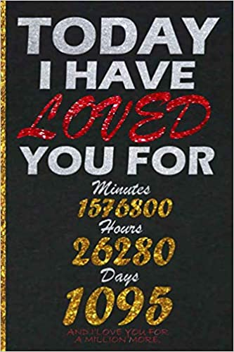 Amazon Com Anniversary Gift For Her And Him 3 Year Notebook Ideas For 3 Year Anniversary Today I Have Loved You For 3 Year Gift Anniversary Bride To Groom Or Personalised Love