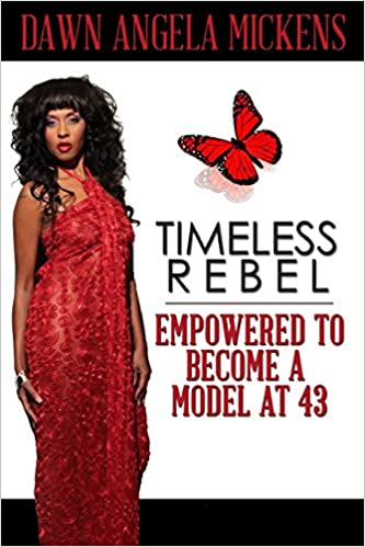 Timeless rebel empowered to become a model at 43 dawn angela timeless rebel empowered to become a model at 43 dawn angela mickens 9781938563133 amazon books ccuart Gallery
