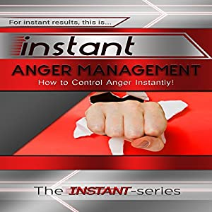 Instant Anger Management: How to Control Anger Instantly!  Audiobook