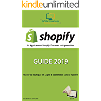 50 Applications Shopify Gratuites Indispensables - GUIDE 2019 (French Edition)