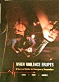 When Violence Erupts : A Survival Guide for Emergency Responders, Krebs, Dennis R. and Gabriele, Mark B., 0801661951