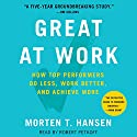 Great at Work: How Top Performers Work Less and Achieve More Hörbuch von Morten Hansen Gesprochen von: Robert Petkoff