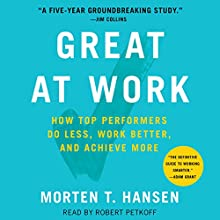 Great at Work: How Top Performers Work Less and Achieve More Audiobook by Morten Hansen Narrated by Robert Petkoff