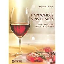 Harmonisez vins et mets: Le nouveau guide des accords parfaits