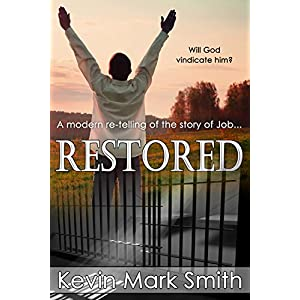 http://www.amazon.com/Restored-Kevin-Mark-Smith-ebook/dp/B014L7CUOQ/ref=sr_1_5?ie=UTF8&qid=1442594063&sr=8-5&keywords=restored