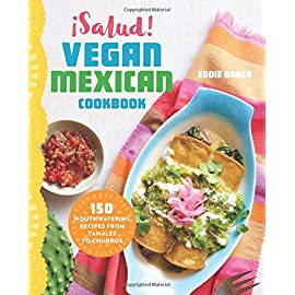 Salud-Vegan-Mexican-Cookbook-150-Mouthwatering-Recipes-from-Tamales-to-Churros