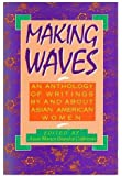 Making Waves - an Anthology of Writings by and about Asian American Women