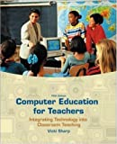 Computer Education for Teachers Integrating Technology into Classroom Teaching by Sharp, Vicki F., Sharp, Vicki [McGraw-Hill Humanities/Social Sciences/Languages,2004] [Paperback] 5TH EDITION