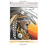 Colouring it Forward - Discover Blackfoot Nation Art and Wisdom: An Aboriginal Colouring Book