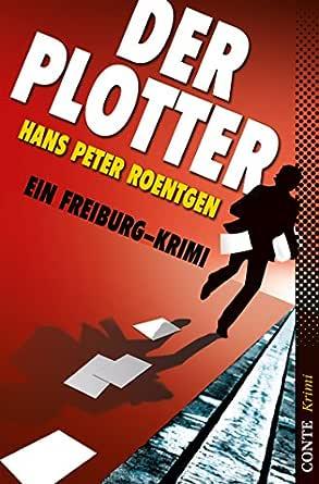 Der Plotter: Ein Freiburg-Krimi (Conte Krimi) (German Edition) eBook: Roentgen, Hans Peter: Amazon.es: Tienda Kindle