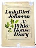 : Lady Bird Johnson: A White House Diary