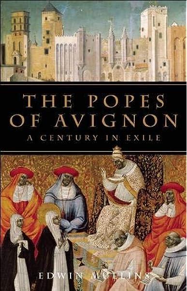 The Popes Of Avignon A Century In Exile Mullins Edwin 9781933346328 Amazon Com Books