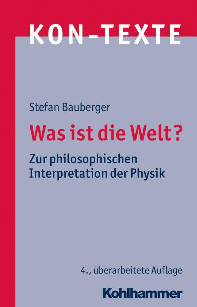 Was ist die Welt?: Zur philosophischen Interpretation der Physik (KON-TEXTE, Band 6) Taschenbuch – 14. Februar 2018 Stefan Bauberger Kohlhammer W. GmbH 3170340050