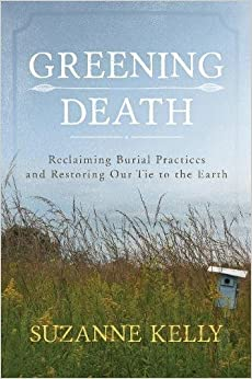 Book Greening Death: Reclaiming Burial Practices and Restoring Our Tie to the Earth