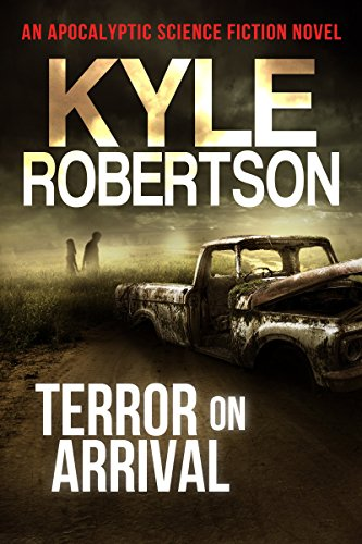 Terror on Arrival: An Apoalyptic Science Fiction Novel by [Robertson, Kyle]