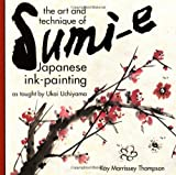 The Art and Technique of Sumi-E Japanese Ink-Painting, Kay Morrissey Thompson, 0804819599