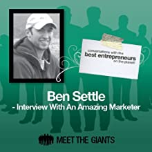 Ben Settle - Interview with an Amazing Marketer: Conversations with the Best Entrepreneurs on the Planet Speech by Ben Settle Narrated by Mike Giles