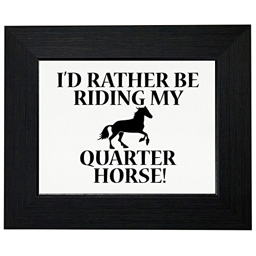 I'd Rather Be Riding My Quarter Horse - Equestrian Framed Print Poster Wall or