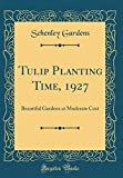 Amazon / Forgotten Books: Tulip Planting Time, 1927 Beautiful Gardens at Moderate Cost Classic Reprint (Schenley Gardens)