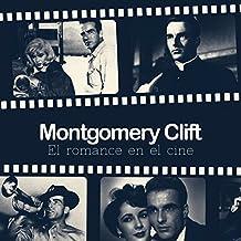 Montgomery Clift [Spanish Edition]: El romance en el cine [Romance in Cinema]