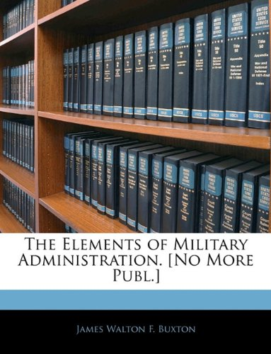 The Elements of Military Administration. [No More Publ.] ebook