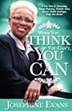 When You Think You Can t, You Can, Elder Josephine Evans, 1612150128