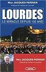 Lourdes : Le miracle depuis 150 ans par Perrier